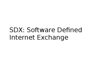 SDX: Software Defined Internet Exchange